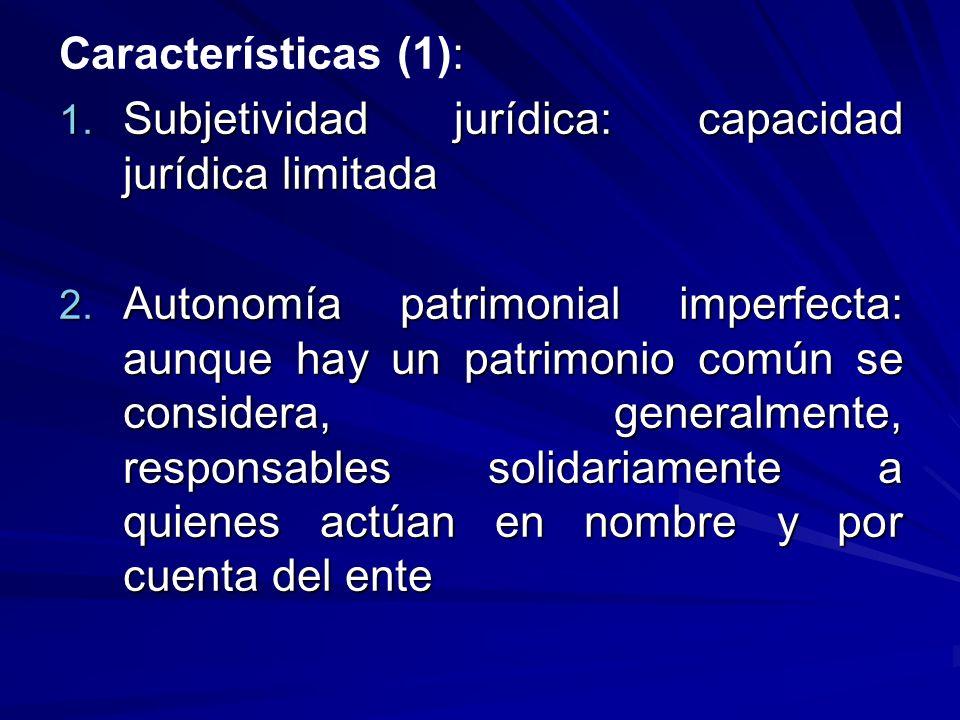 : Características (1): 1. Subjetividad jurídica: capacidad jurídica limitada 2. Autonomía patrimonial imperfecta: aunque hay un patrimonio común se co