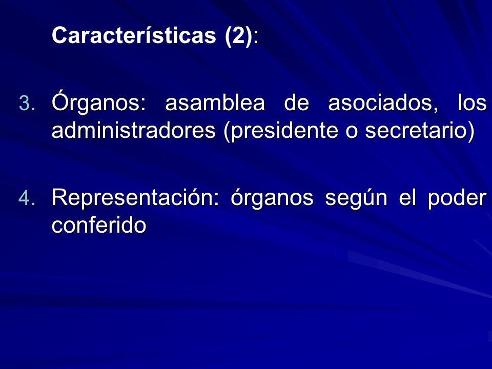 : Características (2): 3. Órganos: asamblea de asociados, los administradores (presidente o secretario) 4. Representación: órganos según el poder conf