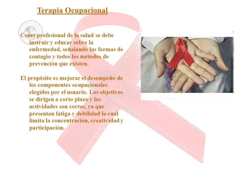 Terapia Ocupacional Como profesional de la salud se debe instruir y educar sobre la enfermedad, señalando las formas de contagio y todos los métodos d