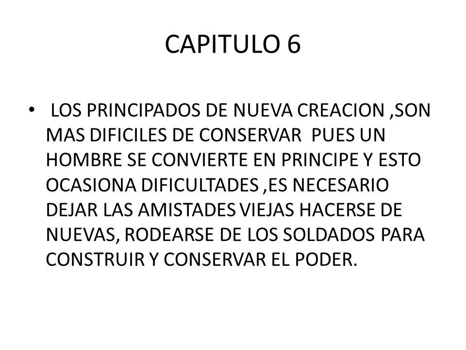 CAPITULO 6 LOS PRINCIPADOS DE NUEVA CREACION,SON MAS DIFICILES DE CONSERVAR PUES UN HOMBRE SE CONVIERTE EN PRINCIPE Y ESTO OCASIONA DIFICULTADES,ES NE