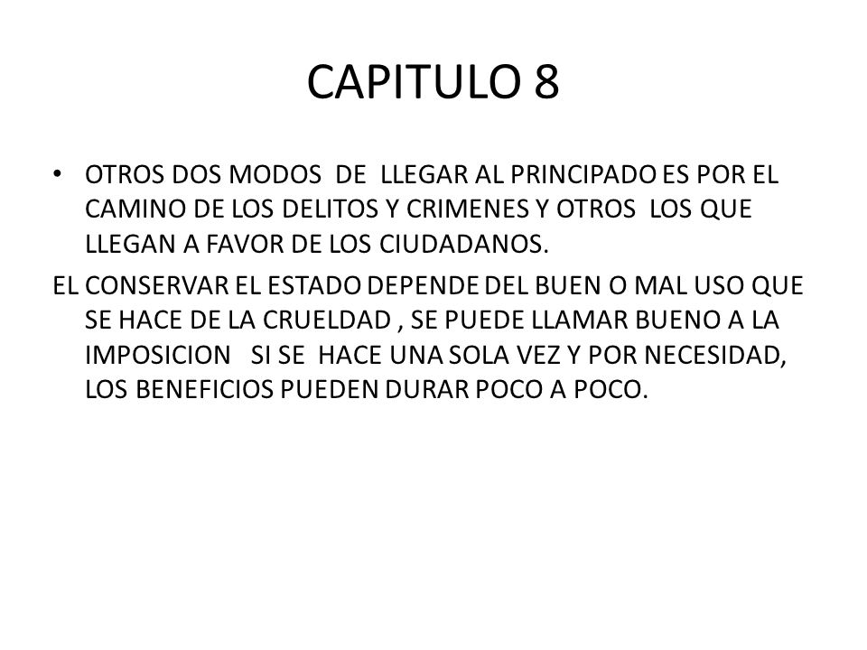 CAPITULO 8 OTROS DOS MODOS DE LLEGAR AL PRINCIPADO ES POR EL CAMINO DE LOS DELITOS Y CRIMENES Y OTROS LOS QUE LLEGAN A FAVOR DE LOS CIUDADANOS. EL CON