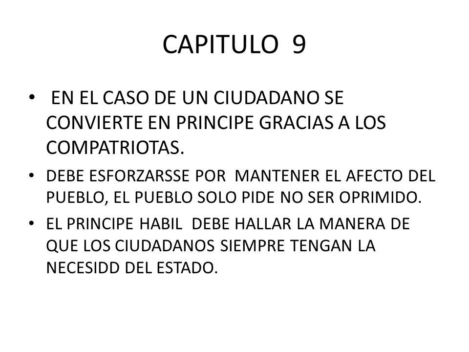 CAPITULO 9 EN EL CASO DE UN CIUDADANO SE CONVIERTE EN PRINCIPE GRACIAS A LOS COMPATRIOTAS. DEBE ESFORZARSSE POR MANTENER EL AFECTO DEL PUEBLO, EL PUEB