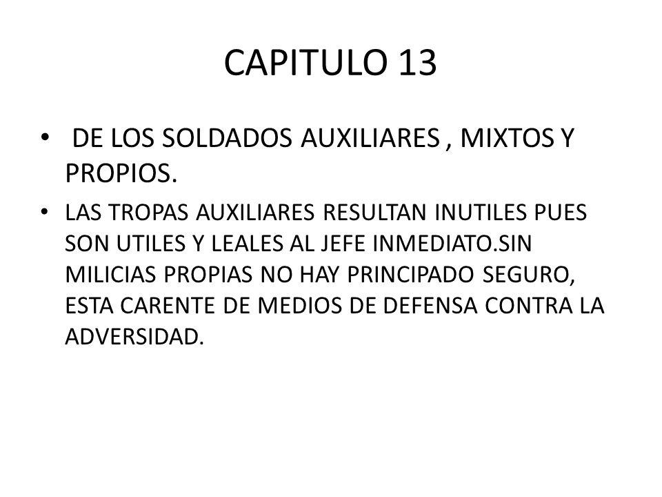 CAPITULO 13 DE LOS SOLDADOS AUXILIARES, MIXTOS Y PROPIOS. LAS TROPAS AUXILIARES RESULTAN INUTILES PUES SON UTILES Y LEALES AL JEFE INMEDIATO.SIN MILIC
