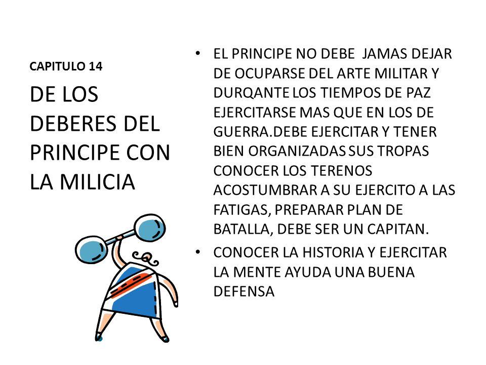 CAPITULO 14 EL PRINCIPE NO DEBE JAMAS DEJAR DE OCUPARSE DEL ARTE MILITAR Y DURQANTE LOS TIEMPOS DE PAZ EJERCITARSE MAS QUE EN LOS DE GUERRA.DEBE EJERC
