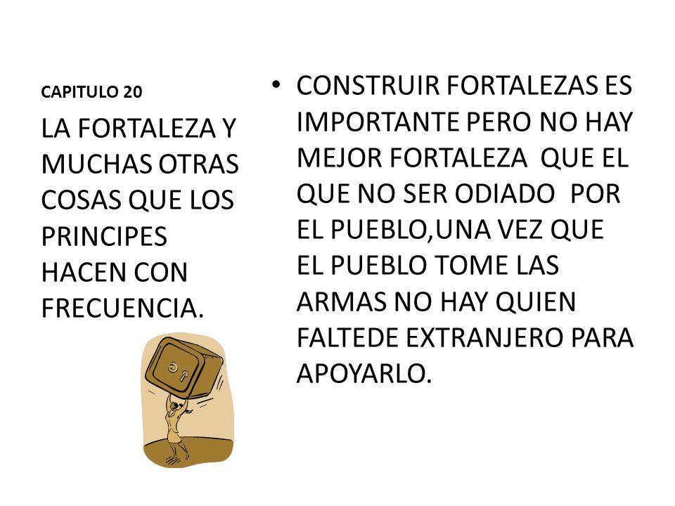 CAPITULO 20 CONSTRUIR FORTALEZAS ES IMPORTANTE PERO NO HAY MEJOR FORTALEZA QUE EL QUE NO SER ODIADO POR EL PUEBLO,UNA VEZ QUE EL PUEBLO TOME LAS ARMAS