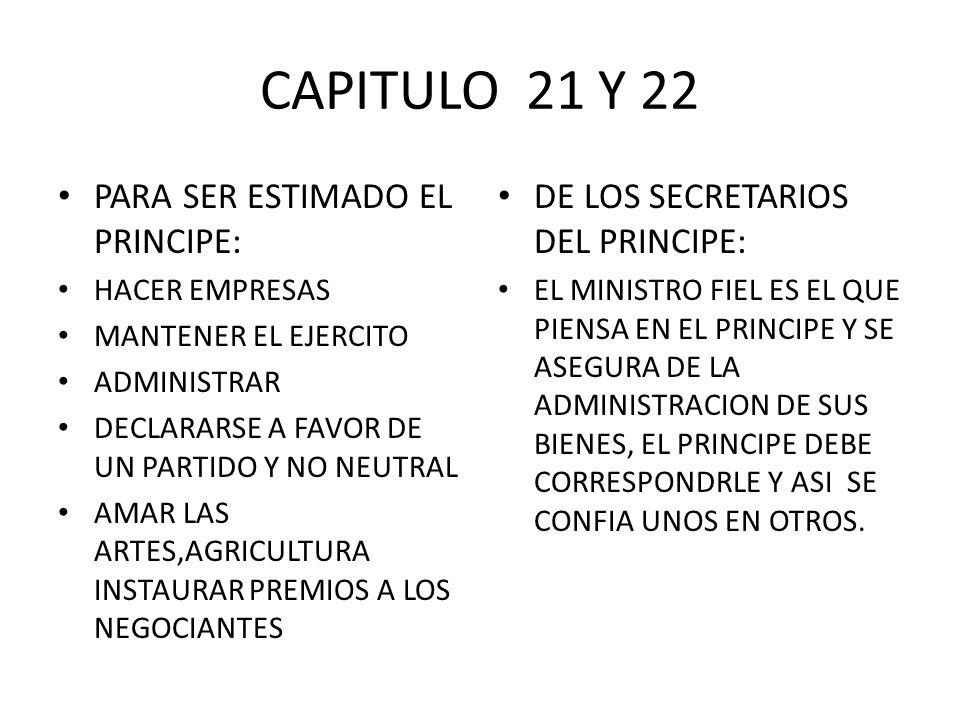 CAPITULO 21 Y 22 PARA SER ESTIMADO EL PRINCIPE: HACER EMPRESAS MANTENER EL EJERCITO ADMINISTRAR DECLARARSE A FAVOR DE UN PARTIDO Y NO NEUTRAL AMAR LAS