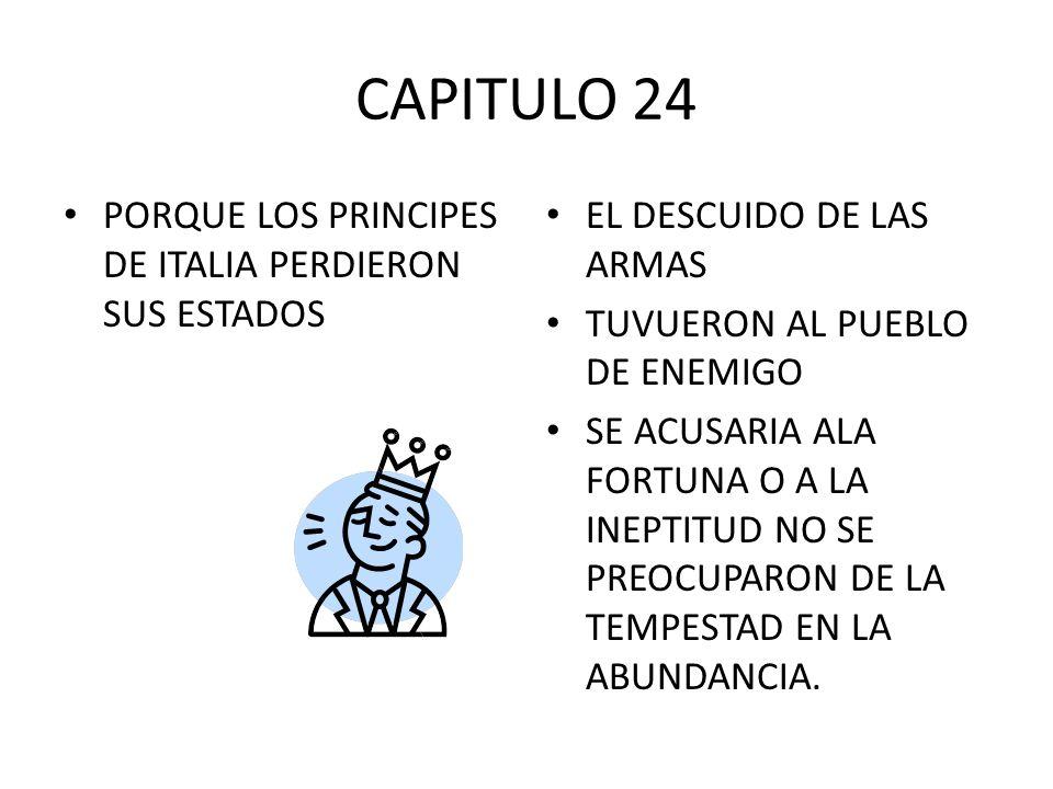 CAPITULO 24 PORQUE LOS PRINCIPES DE ITALIA PERDIERON SUS ESTADOS EL DESCUIDO DE LAS ARMAS TUVUERON AL PUEBLO DE ENEMIGO SE ACUSARIA ALA FORTUNA O A LA