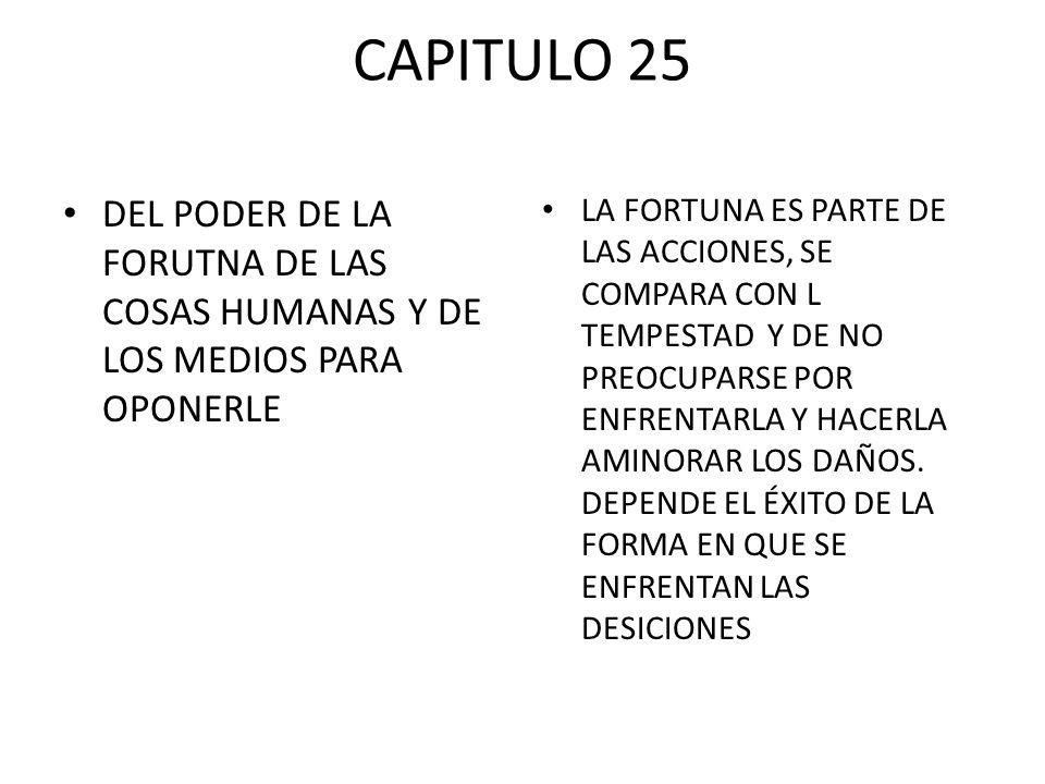 CAPITULO 25 DEL PODER DE LA FORUTNA DE LAS COSAS HUMANAS Y DE LOS MEDIOS PARA OPONERLE LA FORTUNA ES PARTE DE LAS ACCIONES, SE COMPARA CON L TEMPESTAD
