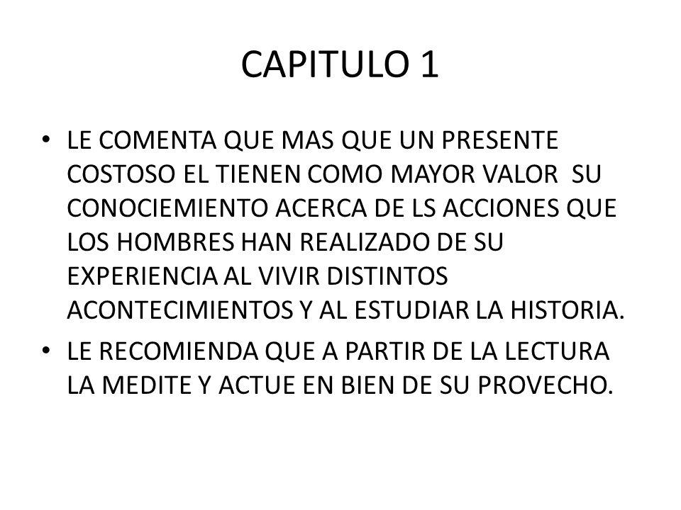 CAPITULO 1 LE COMENTA QUE MAS QUE UN PRESENTE COSTOSO EL TIENEN COMO MAYOR VALOR SU CONOCIEMIENTO ACERCA DE LS ACCIONES QUE LOS HOMBRES HAN REALIZADO