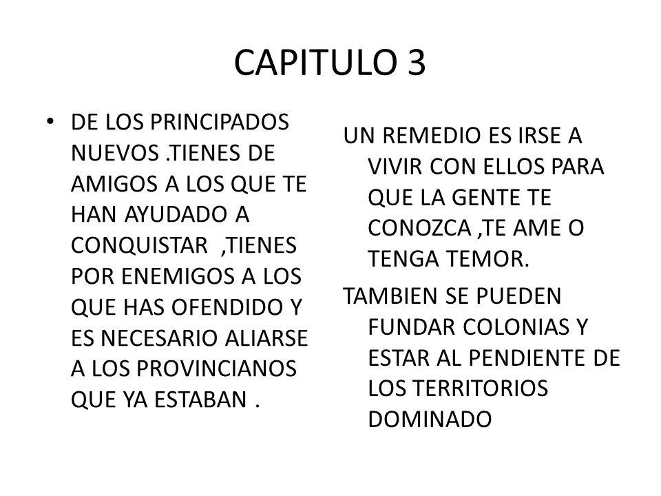 CAPITULO 3 DE LOS PRINCIPADOS NUEVOS.TIENES DE AMIGOS A LOS QUE TE HAN AYUDADO A CONQUISTAR,TIENES POR ENEMIGOS A LOS QUE HAS OFENDIDO Y ES NECESARIO