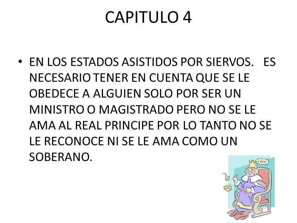 CAPITULO 4 EN LOS ESTADOS ASISTIDOS POR SIERVOS. ES NECESARIO TENER EN CUENTA QUE SE LE OBEDECE A ALGUIEN SOLO POR SER UN MINISTRO O MAGISTRADO PERO N