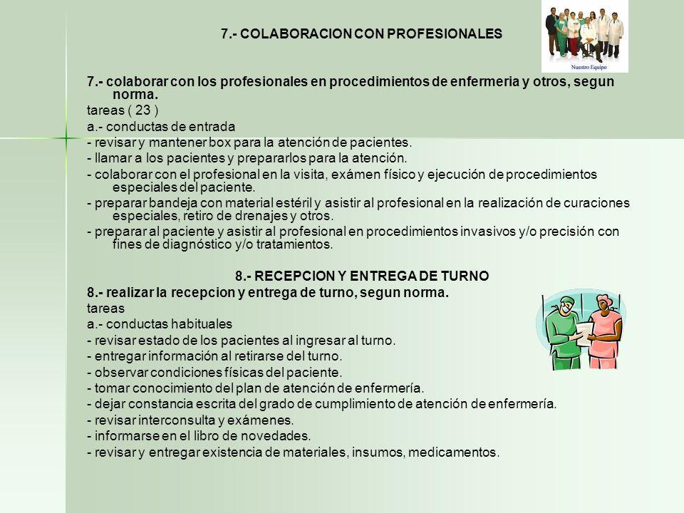 7.- COLABORACION CON PROFESIONALES 7.- colaborar con los profesionales en procedimientos de enfermeria y otros, segun norma. tareas ( 23 ) a.- conduct