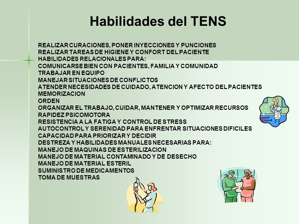 Habilidades del TENS REALIZAR CURACIONES, PONER INYECCIONES Y PUNCIONES REALIZAR TAREAS DE HIGIENE Y CONFORT DEL PACIENTE HABILIDADES RELACIONALES PAR