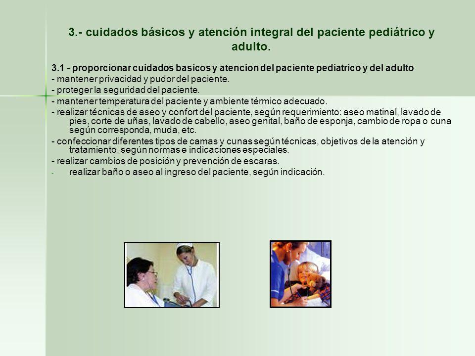 3.- cuidados básicos y atención integral del paciente pediátrico y adulto. 3.1 - proporcionar cuidados basicos y atencion del paciente pediatrico y de