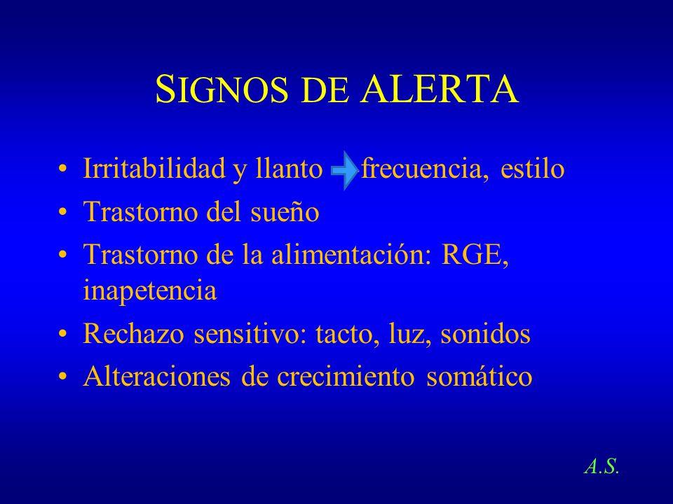 S IGNOS DE ALERTA Irritabilidad y llanto ---frecuencia, estilo Trastorno del sueño Trastorno de la alimentación: RGE, inapetencia Rechazo sensitivo: t