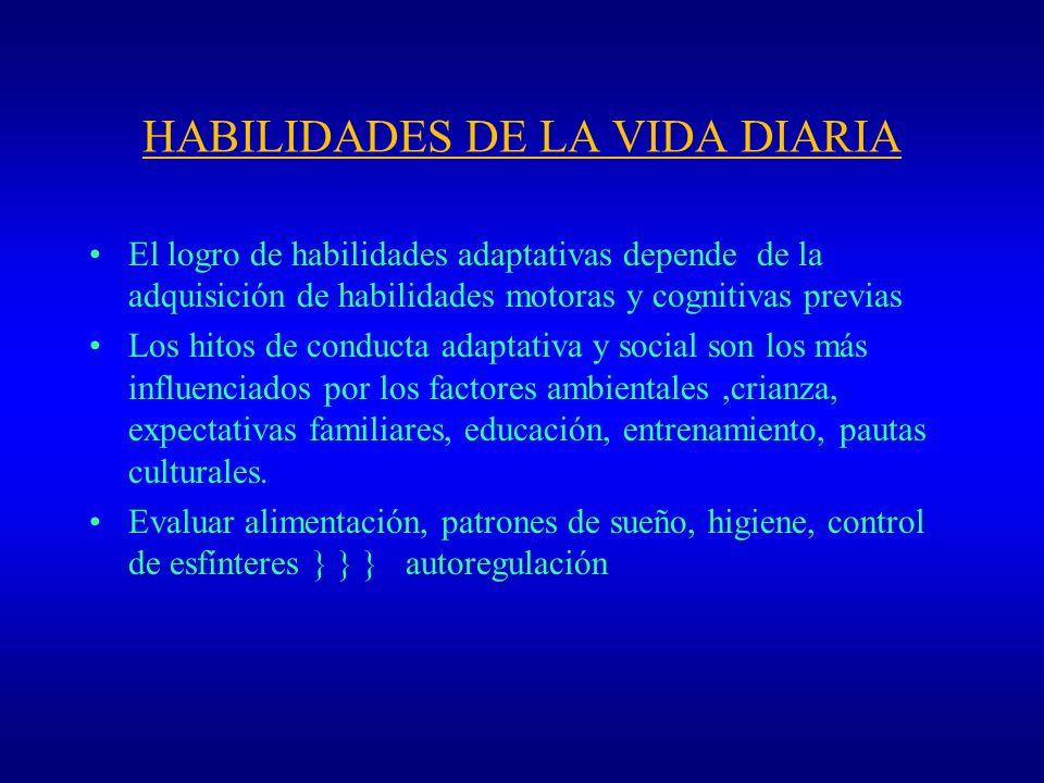 HABILIDADES DE LA VIDA DIARIA El logro de habilidades adaptativas depende de la adquisición de habilidades motoras y cognitivas previas Los hitos de c