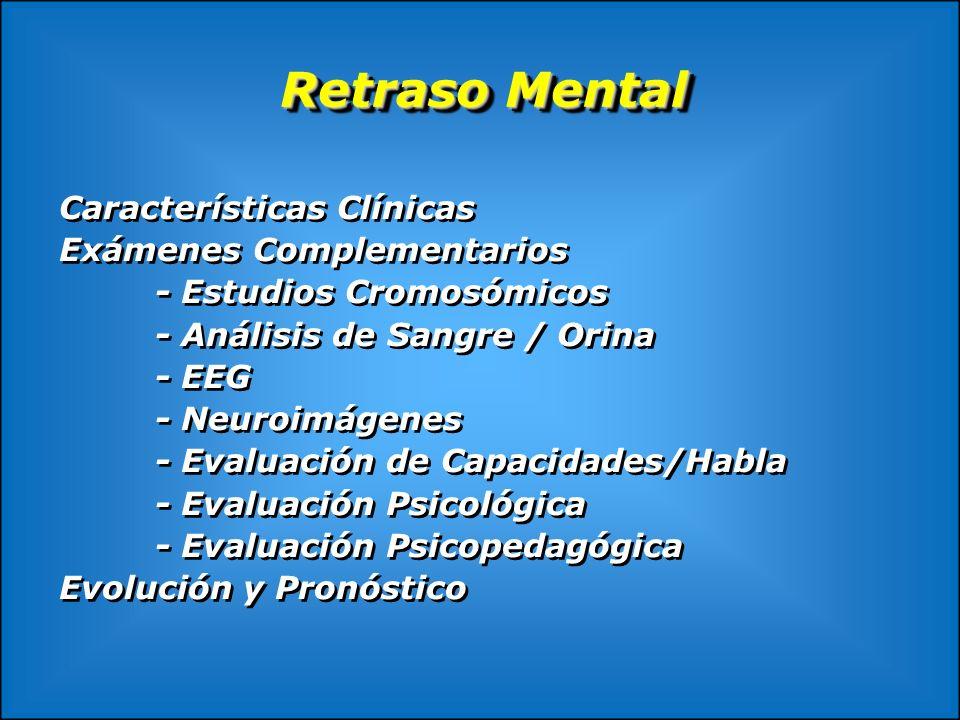 Retraso Mental Características Clínicas Exámenes Complementarios - Estudios Cromosómicos - Análisis de Sangre / Orina - EEG - Neuroimágenes - Evaluaci