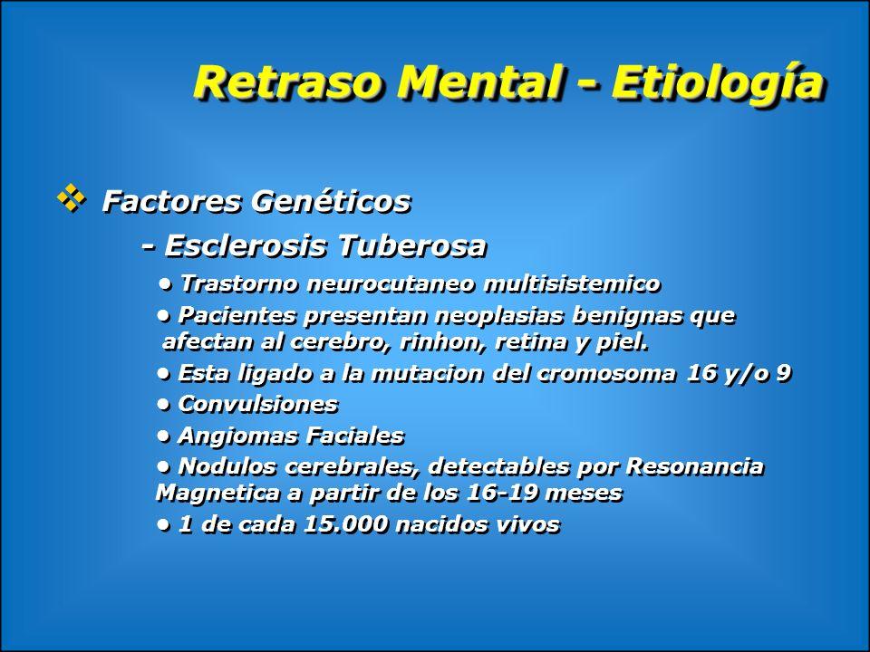 Retraso Mental - Etiología Factores Genéticos - Esclerosis Tuberosa Trastorno neurocutaneo multisistemico Pacientes presentan neoplasias benignas que