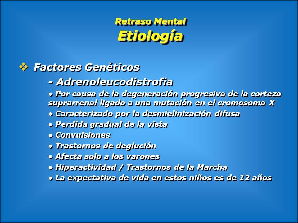 Retraso Mental Etiología Factores Genéticos - Adrenoleucodistrofia Por causa de la degeneración progresiva de la corteza suprarrenal ligado a una muta