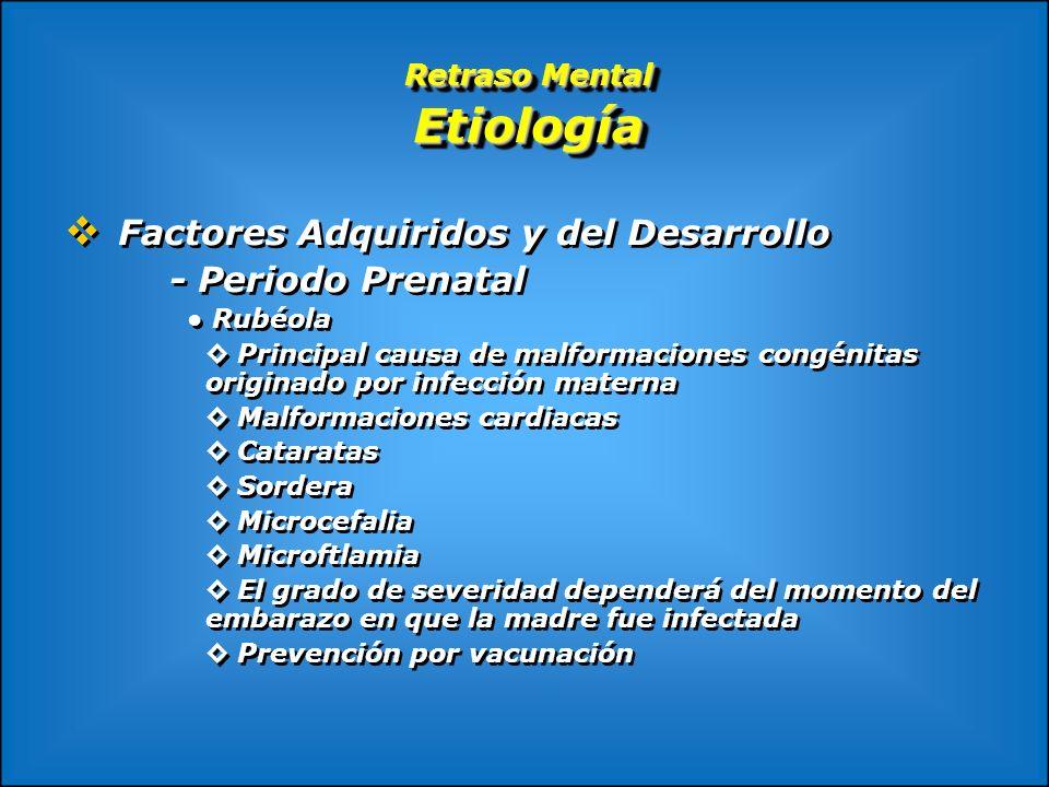 Retraso Mental Etiología Factores Adquiridos y del Desarrollo - Periodo Prenatal Rubéola Principal causa de malformaciones congénitas originado por in