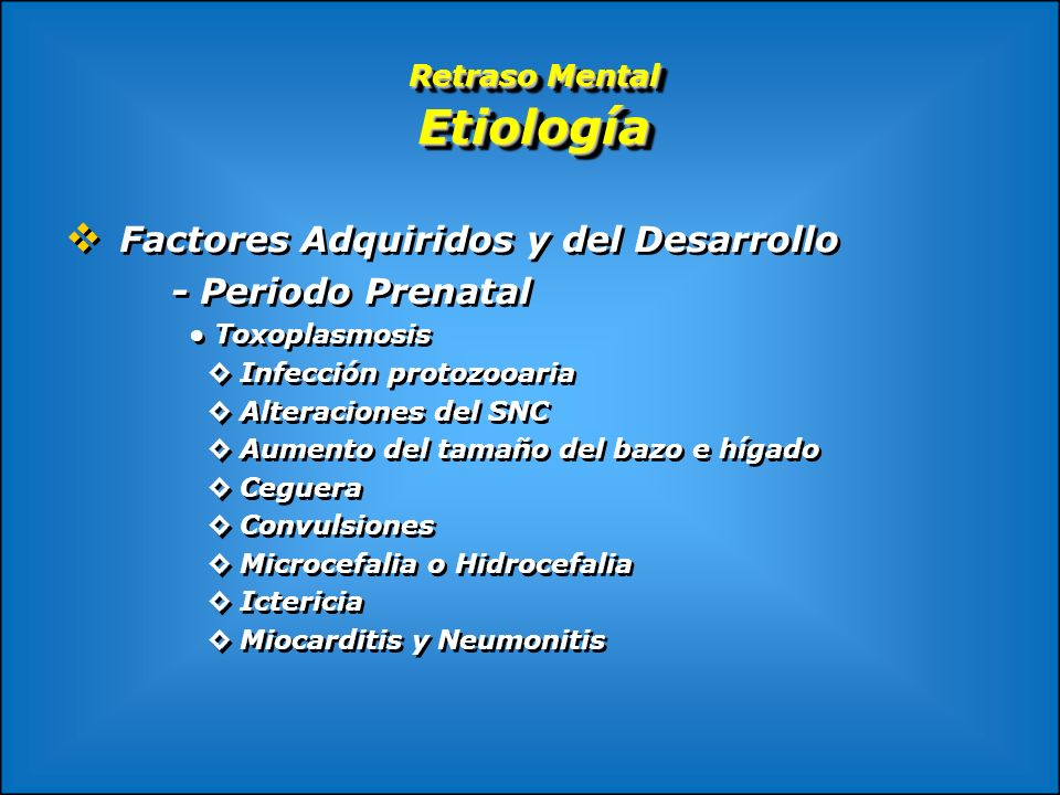 Retraso Mental Etiología Factores Adquiridos y del Desarrollo - Periodo Prenatal Toxoplasmosis Infección protozooaria Alteraciones del SNC Aumento del