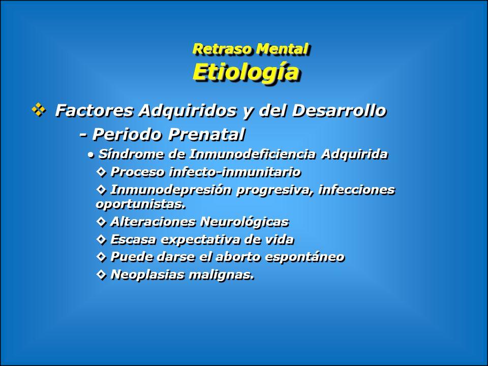 Retraso Mental Etiología Retraso Mental Etiología Factores Adquiridos y del Desarrollo - Periodo Prenatal Síndrome de Inmunodeficiencia Adquirida Proc