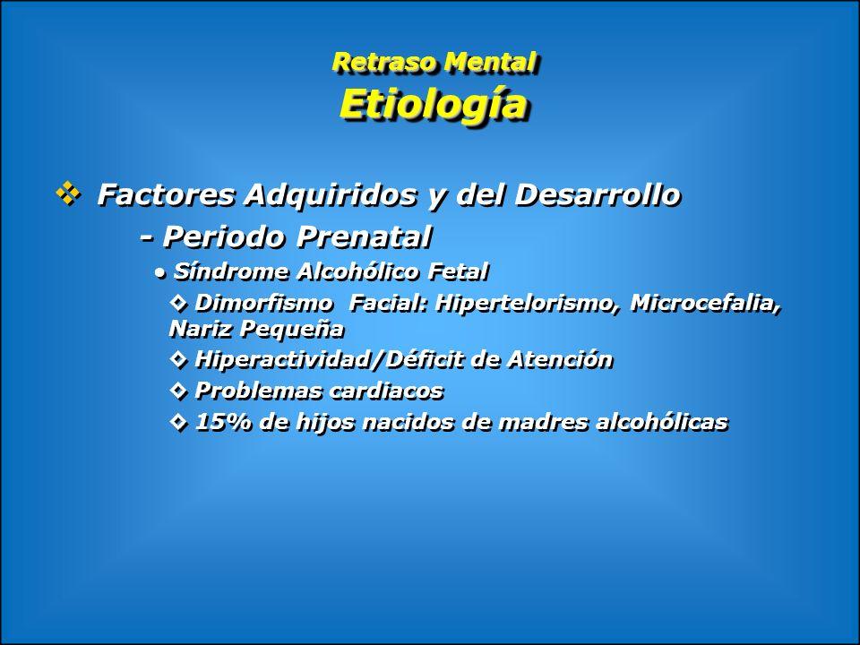 Retraso Mental Etiología Factores Adquiridos y del Desarrollo - Periodo Prenatal Síndrome Alcohólico Fetal Dimorfismo Facial: Hipertelorismo, Microcef