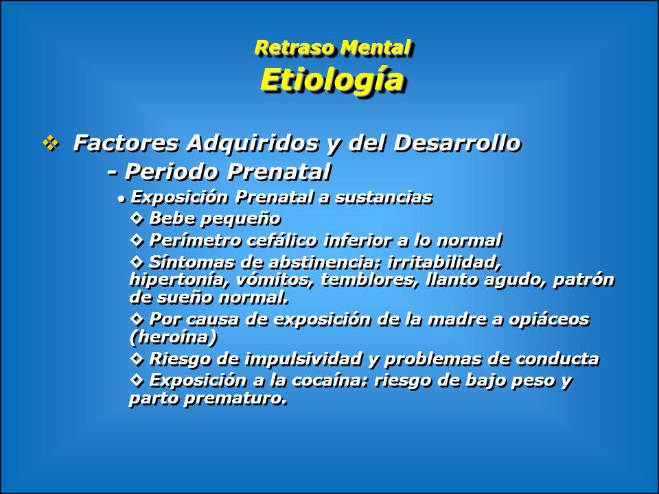 Retraso Mental Etiología Factores Adquiridos y del Desarrollo - Periodo Prenatal Exposición Prenatal a sustancias Bebe pequeño Perímetro cefálico infe