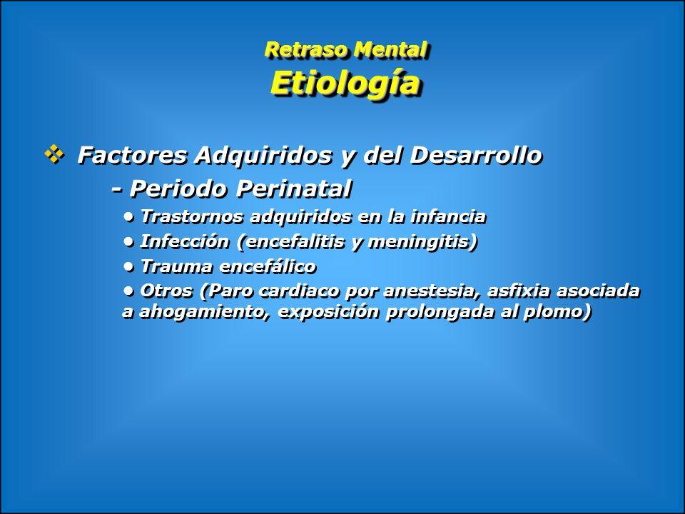 Retraso Mental Etiología Factores Adquiridos y del Desarrollo - Periodo Perinatal Trastornos adquiridos en la infancia Infección (encefalitis y mening