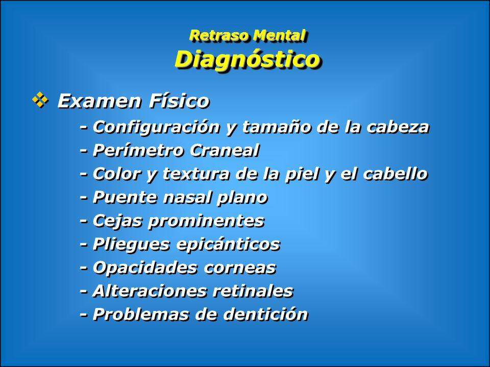 Retraso Mental Diagnóstico Examen Físico - Configuración y tamaño de la cabeza - Perímetro Craneal - Color y textura de la piel y el cabello - Puente
