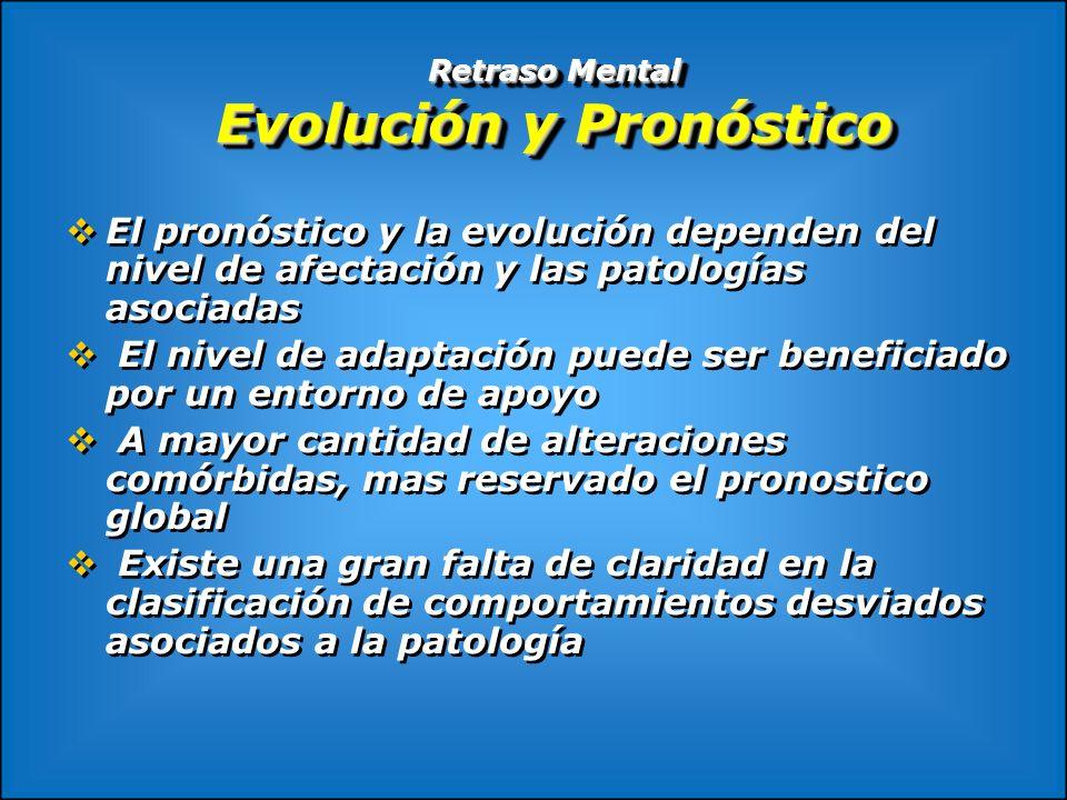 Retraso Mental Evolución y Pronóstico El pronóstico y la evolución dependen del nivel de afectación y las patologías asociadas El nivel de adaptación
