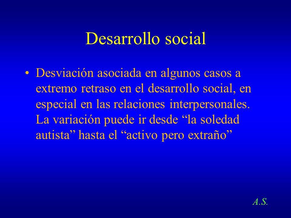 Desarrollo social Desviación asociada en algunos casos a extremo retraso en el desarrollo social, en especial en las relaciones interpersonales. La va