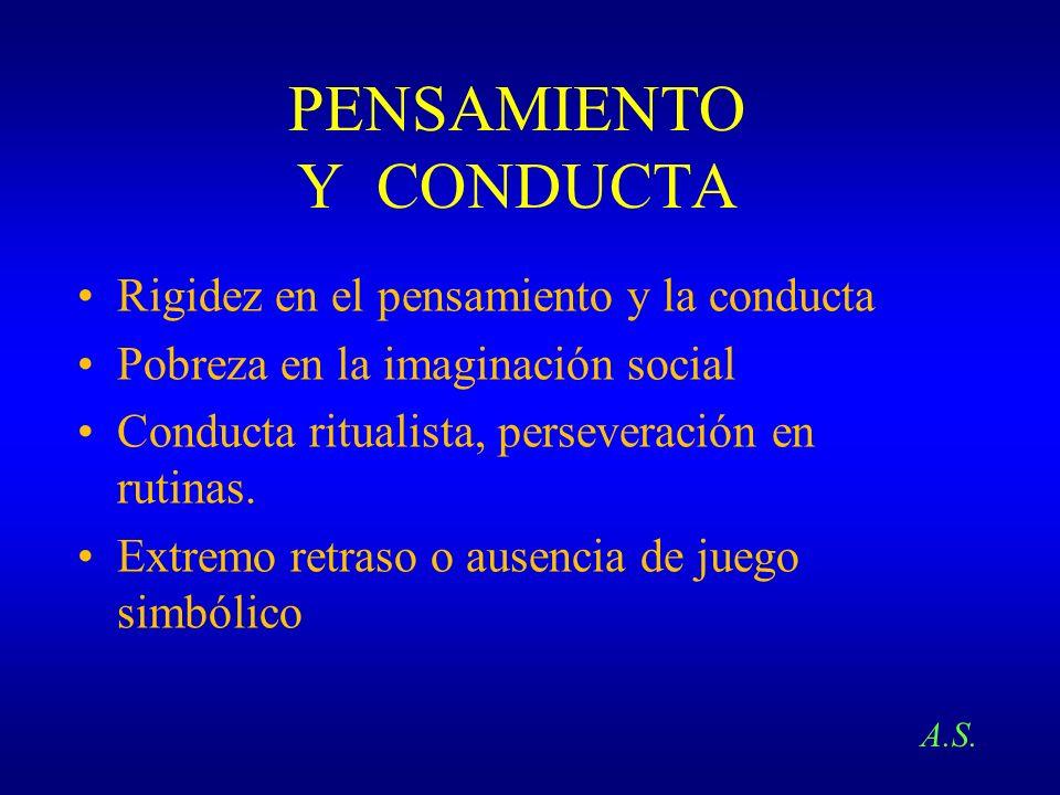 PENSAMIENTO Y CONDUCTA Rigidez en el pensamiento y la conducta Pobreza en la imaginación social Conducta ritualista, perseveración en rutinas. Extremo