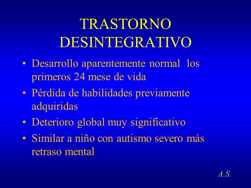 TRASTORNO DESINTEGRATIVO Desarrollo aparentemente normal los primeros 24 mese de vida Pérdida de habilidades previamente adquiridas Deterioro global m