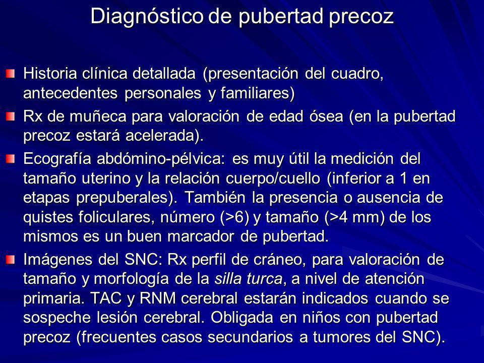 Diagnóstico de pubertad precoz Historia clínica detallada (presentación del cuadro, antecedentes personales y familiares) Rx de muñeca para valoración