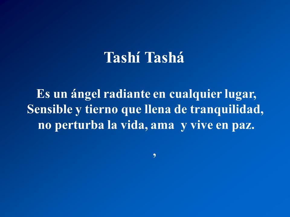 Tashí -Tashá Es un ángel Pequeño, pero grande en su verdad, irradia ternura, se siente paz, horada los surcos, siembra semillas, que un día, amor cose