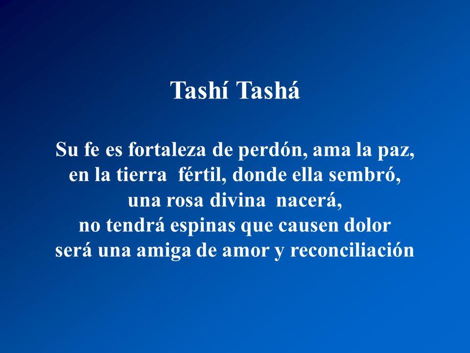 Tashí Tashá Rompe la tierra, sembrando amor, no ofende a nadie ni a su propio enemigo, nunca levanta sus brazos para insultar no sabe de gestos, ni de