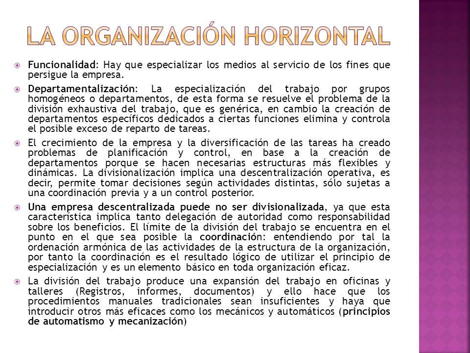 Funcionalidad: Hay que especializar los medios al servicio de los fines que persigue la empresa. Departamentalización: La especialización del trabajo