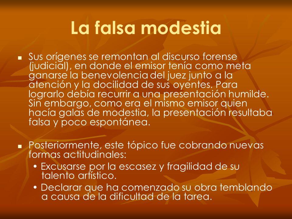 La falsa modestia Sus orígenes se remontan al discurso forense (judicial), en donde el emisor tenía como meta ganarse la benevolencia del juez junto a