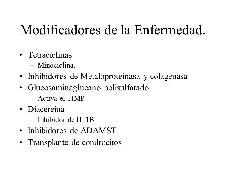 Modificadores de la Enfermedad. Tetraciclinas –Minociclina. Inhibidores de Metaloproteinasa y colagenasa Glucosaminaglucano polisulfatado –Activa el T
