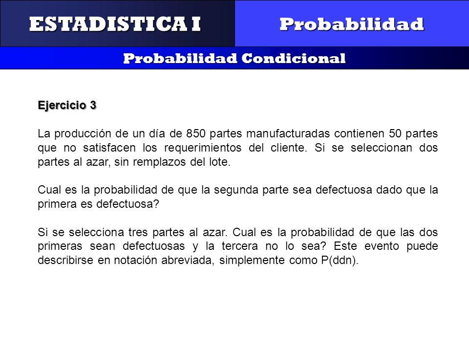 CONTROL Y GESTIÓN INTEGRAL DE LA CALIDAD Probabilidad Probabilidad Condicional ESTADISTICA I Ejercicio 3 La producción de un día de 850 partes manufac