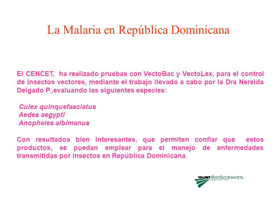 La Malaria en República Dominicana El CENCET, ha realizado pruebas con VectoBac y VectoLex, para el control de insectos vectores, mediante el trabajo