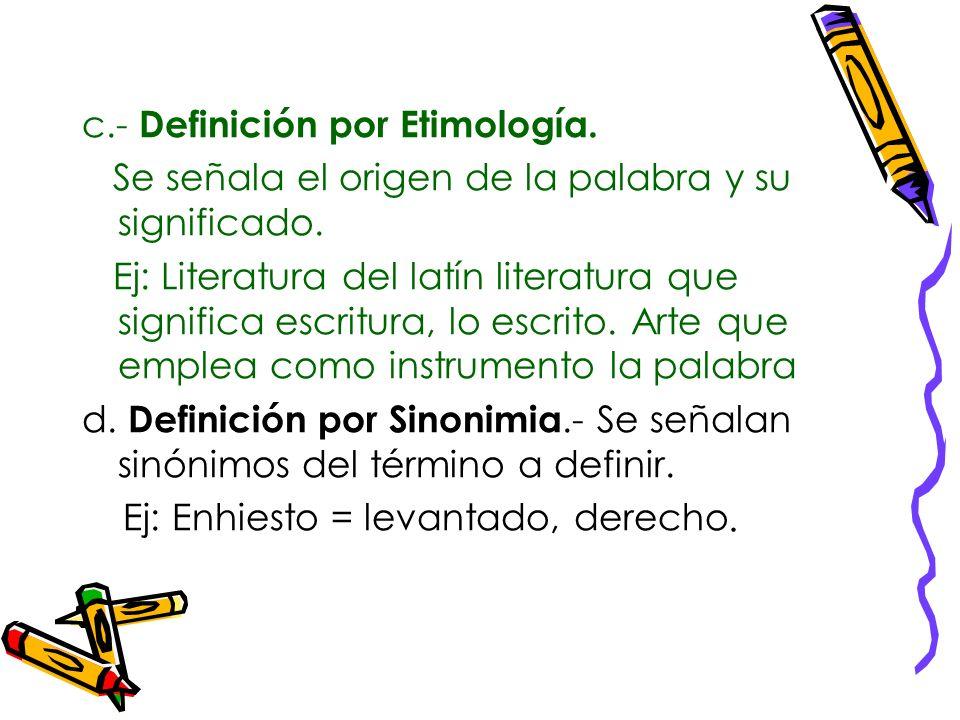 La definición. Se utiliza para identificar los rasgos constitutivos esenciales de un objeto. Existen diversas formas de definir, entre éstas se encuen