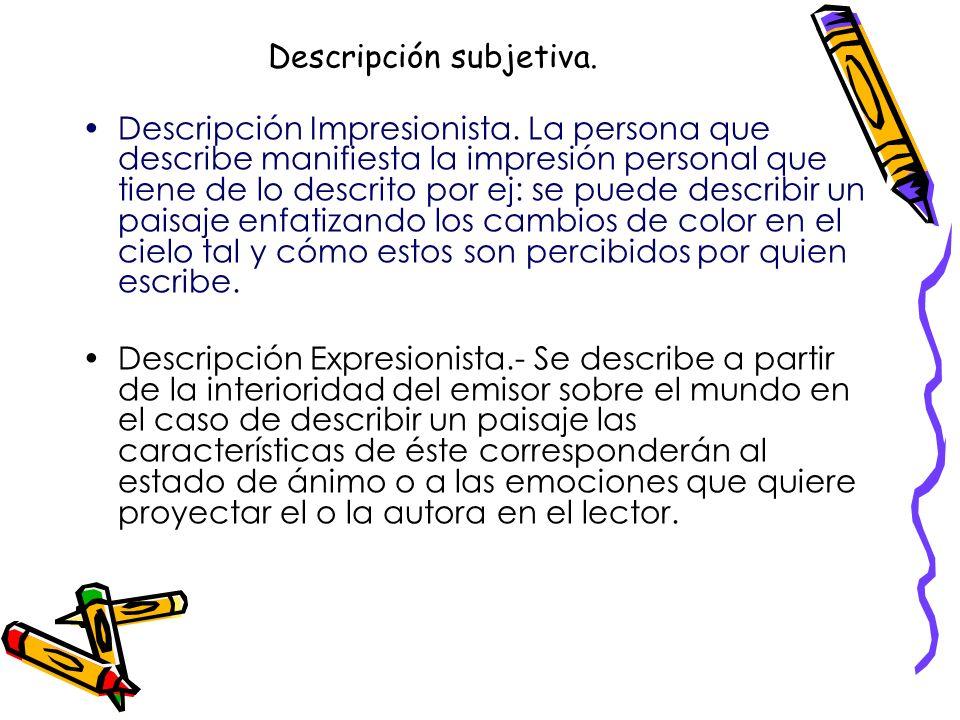 ¿Cómo Describimos? a.- Descripción Objetiva : Es aquella en la que quien describe intenta dar cuenta de los objetos, lugares o personas, dejando de la