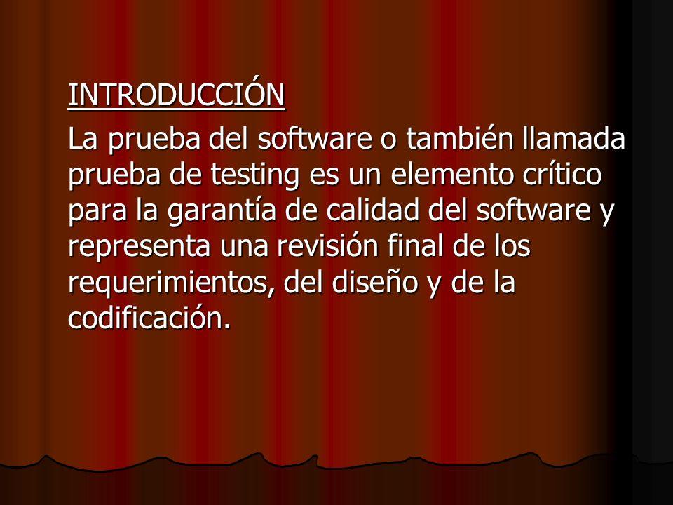 INTRODUCCIÓN La prueba del software o también llamada prueba de testing es un elemento crítico para la garantía de calidad del software y representa u