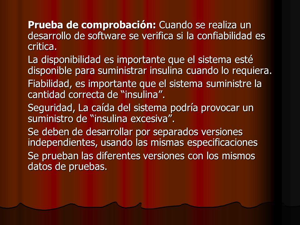 Prueba de comprobación: Cuando se realiza un desarrollo de software se verifica si la confiabilidad es critica. La disponibilidad es importante que el
