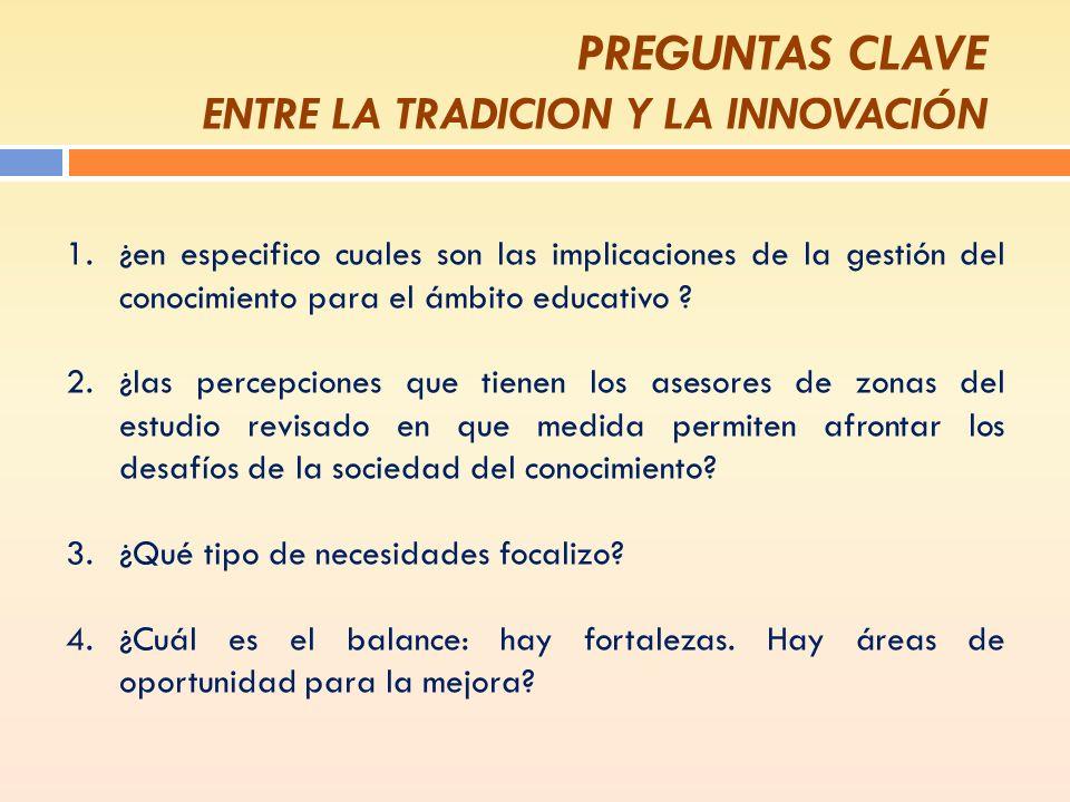PREGUNTAS CLAVE ENTRE LA TRADICION Y LA INNOVACIÓN 1.¿en especifico cuales son las implicaciones de la gestión del conocimiento para el ámbito educati