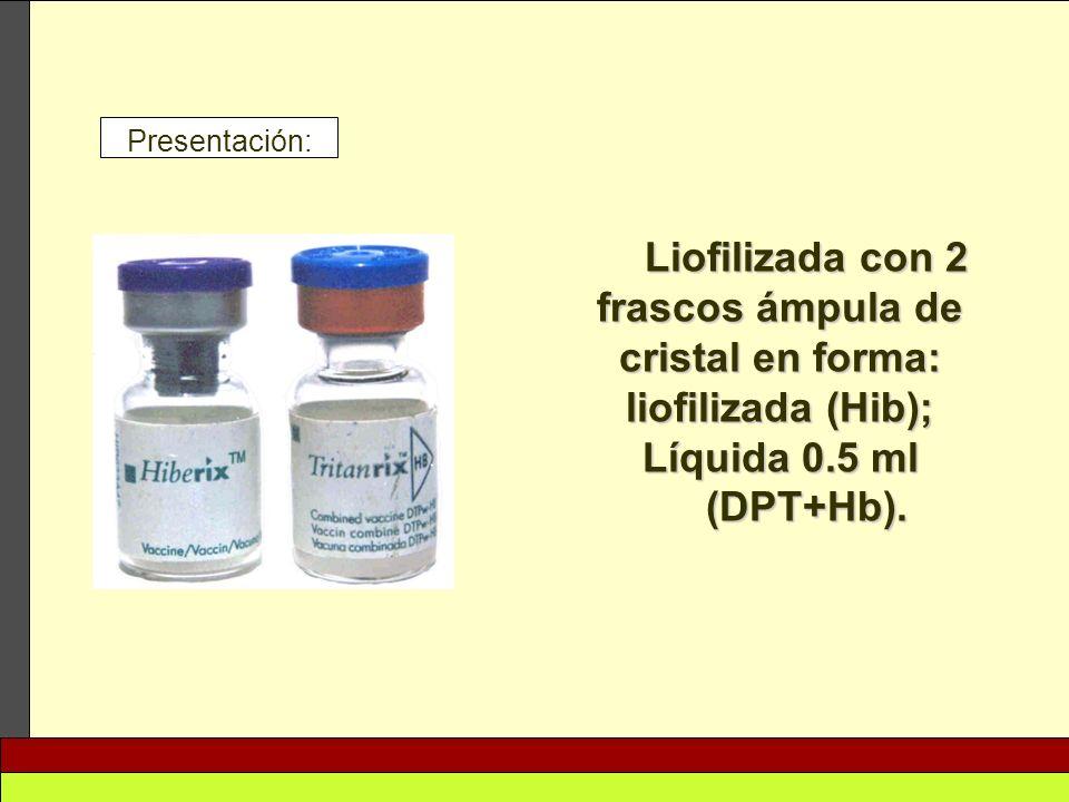 Presentación: Liofilizada con 2 frascos ámpula de cristal en forma: liofilizada (Hib); Líquida 0.5 ml (DPT+Hb).