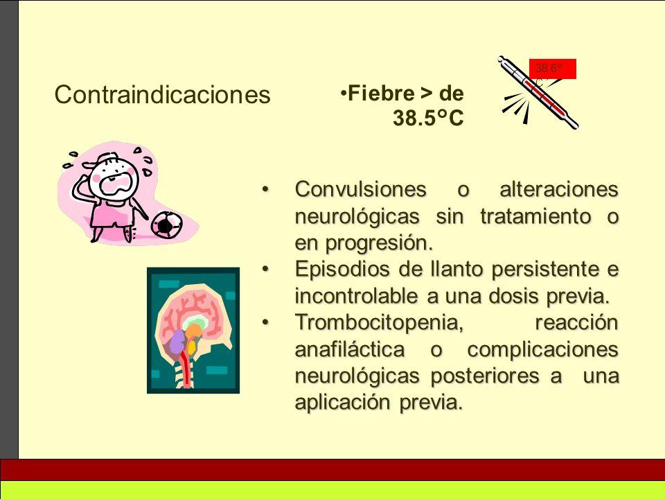 Fiebre > de 38.5°C Convulsiones o alteraciones neurológicas sin tratamiento o en progresión.Convulsiones o alteraciones neurológicas sin tratamiento o