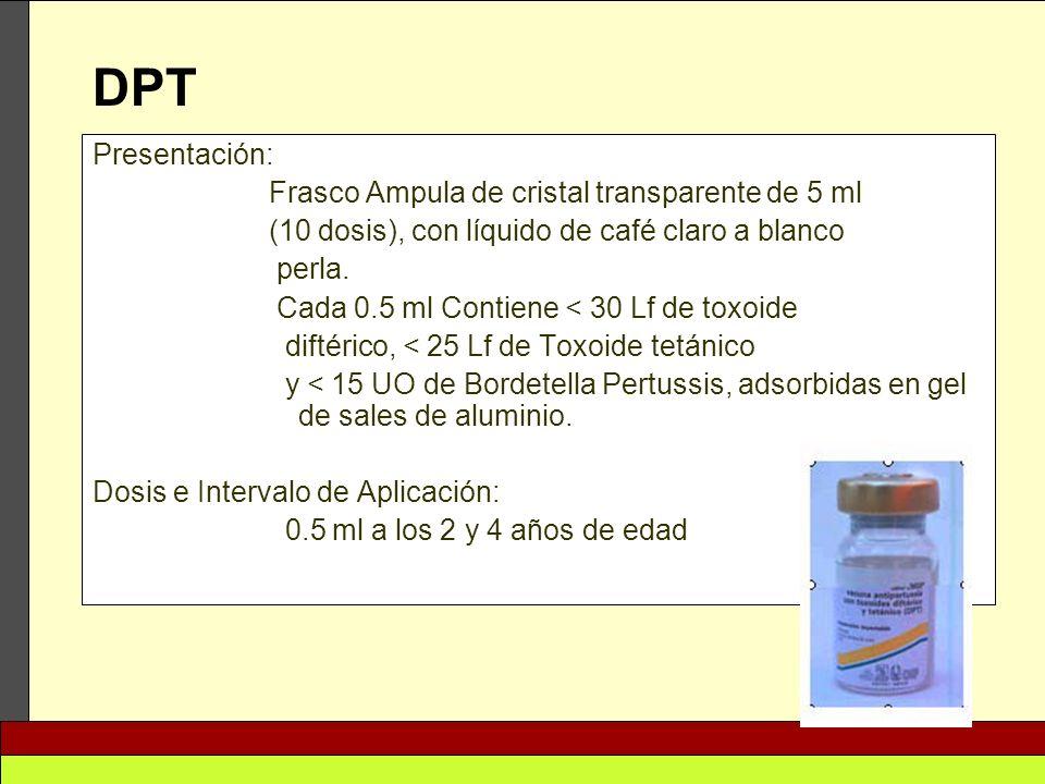 Presentación: Frasco Ampula de cristal transparente de 5 ml (10 dosis), con líquido de café claro a blanco perla. Cada 0.5 ml Contiene < 30 Lf de toxo